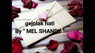 "Gejolak Hati "" Mel Shandy """