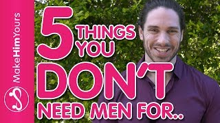 5 Things You DO NOT Need A Man For | Reasons Why You Don't Need A Man