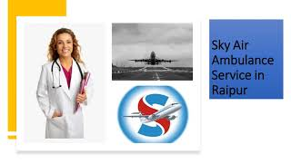 Pick Sky Air Ambulance from Ranchi with Trusted Medical Assistance