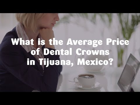 What is the Average Price of Dental Crowns in Tijuana, Mexico?