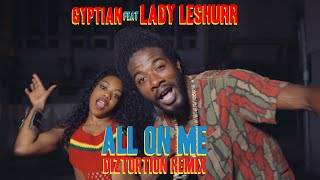 Gyptian Ft. Lady Leshurr   All On Me (Diztortion Remix) | Official Music Video