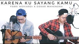 Karena Ku Sayang Kamu - Dygta (LIVE COVER) Febri | Oskar