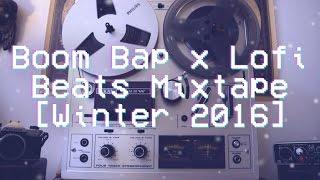 Boom Bap x Lofi Beats Mixtape [Winter 2016]