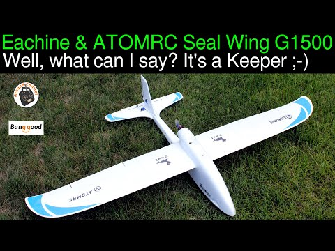 Eachine & ATOMRC Seal Wing G1500 FPV Long Range Glider - Review Part 3 -  Conclusion! It\'s a Keeper!