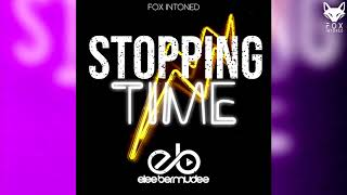Stopping Time - Elee Bermudez ✘ FOX INTONED