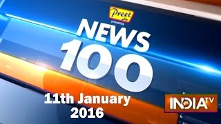 News 100 | 11th January, 2016 (Part 1) - India TV