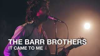 The Barr Brothers | It Came To Me | First Play Live