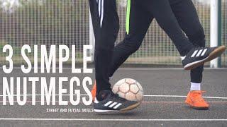 3 Simple Nutmegs | Street and Futsal Skills