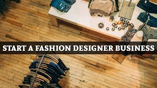 How To Start Fashion Designer Business ? | 5 Tips To Start A Successful Fashion Business