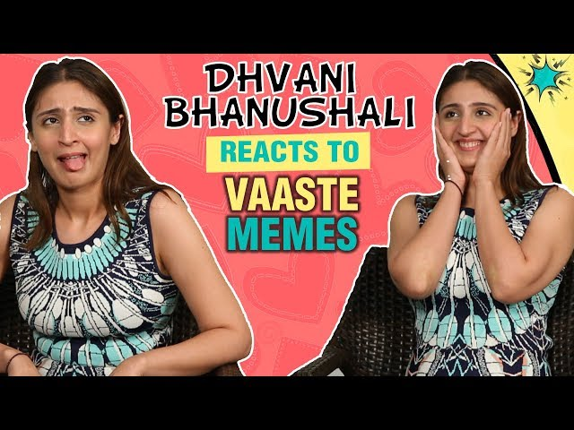 Dhvani Bhanushali MOST FUNNY REACTION To VAASTE Song Memes   EXCLUSIVE