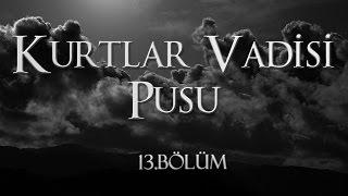 Kurtlar Vadisi Pusu 13. Bölüm
