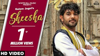 Sheesha (Full Song) Gulam Jugni | New Punjabi Song 2019 | White Hill Music