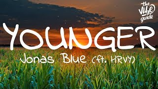 Jonas Blue   Younger (Lyrics) Ft. HRVY