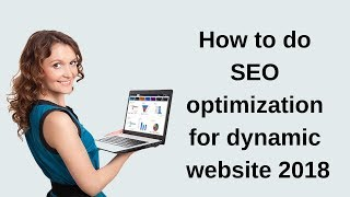 How do I do search engine optimization for dynamic websites 2018