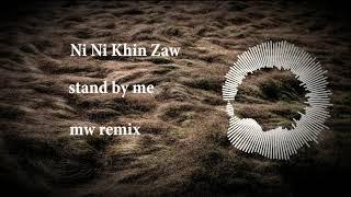 Ni Ni Khin Zaw   Stand By Me Remix By Myat Wai