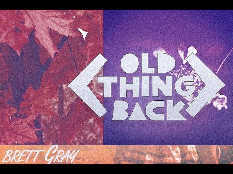 Brett Gray - Old Thing Back Lyric Video