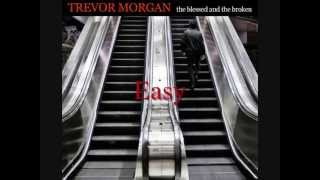 Trevor Morgan- The Blessed and The Broken [FULL ALBUM]