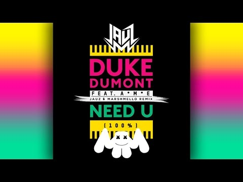 Duke Dumont - Need U (100%) (Jauz x Marshmello Remix)