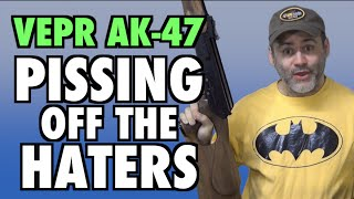 VEPR AK47s & Pissing Off The Haters