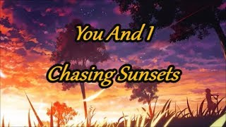 You And I- Chasing Sunsets (Lyric Video)