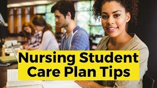 View the video Care Plan Tips for Nursing Students