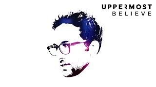 Uppermost - Believe