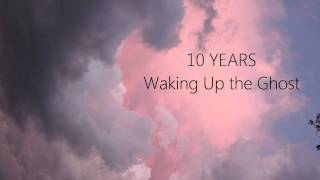 10 Years - Waking Up the Ghost