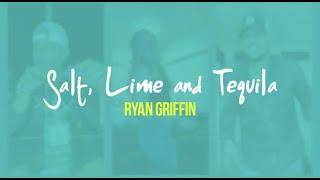 Ryan Griffin Salt, Lime & Tequila