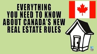 EVERYTHING You Need to Know About Canada's New Real Estate Rules 2016!