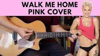 Walk Me Home – Pink Acoustic Guitar Cover