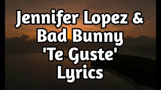 Jennifer Lopez & Bad Bunny   Te Guste (Lyrics🎵)