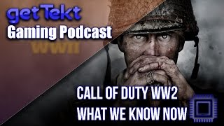 Gaming Podcast : Call of Duty WW2 What We Know Now?