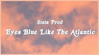 Sista_Prod - Eyes Blue Like The Atlantic (Lyrics)
