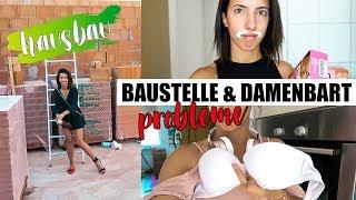 DAMENBART, LIEBLINGS BH & BAUSTELLEN PROBLEME |Hausbau |Vlog  #175