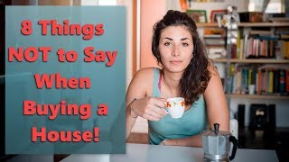 8 Things Not to Say When Buying a House!