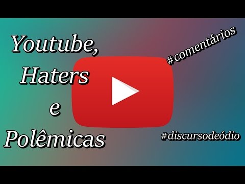Youtube, Haters e Polêmicas