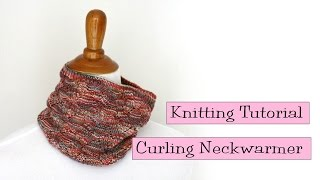 Knitting Tutorial - Curling Neckwarmer