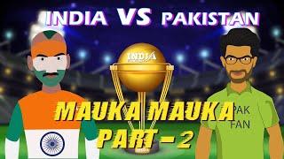 India vs Pakistan Spoof | Mauka Mauka Part-2 ICC Cricket World Cup 2019
