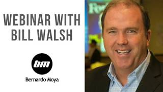 Webinar with Bill Walsh and Bernardo Moya