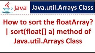 How to sort the floatArray? | sort(float[] a) method of Java.util.Arrays Class