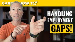 How To Handle Gaps In Employment