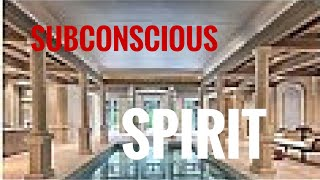 THE SUBCONSCIOUS MIND IS A SPIRIT