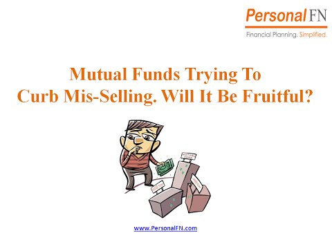 Mutual Funds Trying To Curb Mis-Selling. Will it be fruitful?