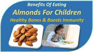 Benefits Of Eating Almonds For Children | Strong and healthy bones & Boosts immunity