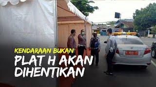 Mulai Hari Ini Kendaraan Bukan Plat H yang akan Masuk Semarang akan Dihentikan