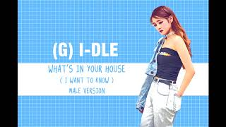 (G) I-DLE - What's in Your House/I Want to Know [MALE VER.]