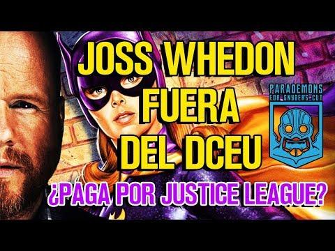 JOSS WHEDON FUERA DEL DCEU - BATGIRL - ¿RUEDAN CABEZAS? - JUSTICE LEAGUE - LIGA JUSTICIA