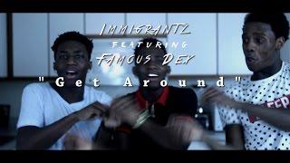 "Immigrantz x Famous Dex - ""Get Around"" (Official Music Video)"