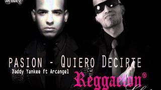 Pasión - Quiero Decirte  - Daddy Yankee ft Arcangel.wmv