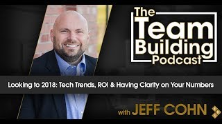 Looking to 2018: Tech Trends, ROI & Having Clarity on Your Numbers